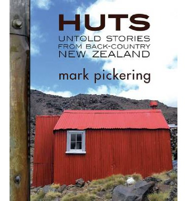 Huts : Untold Stories from Back-Country New Zealand