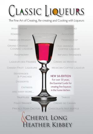 Download book pdfs free Classic Liqueurs : The Fine Art of Creating, Re-Creating and Cooking with Liqueurs by Cheryl Long, Heather Kibbey PDF MOBI