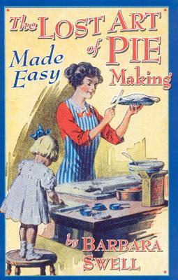 The Lost Art of Pie Making : Made Easy