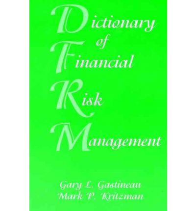 The Dictionary of Financial Risk Management