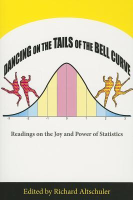 Dancing on the Tails of the Bell Curve : Readings on the Joy and Power of Statistics