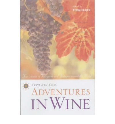 Adventures in Wine : True Stories of Vineyards and Vintages Around the World