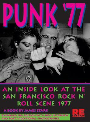 Punk '77 : An Inside Look at the San Francisco Rock N' Roll Scene, 1977