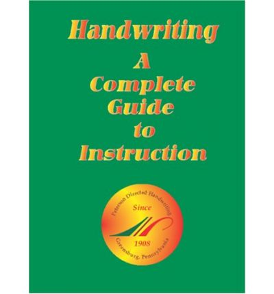 Handwriting, A Complete Guide To Instruction : A Complete Guide To Instruction