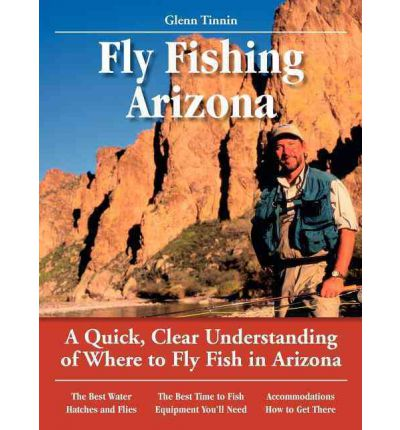 Glenn tinnin 39 s no nonsense guide to fly fishing in arizona for Arizona fishing guides