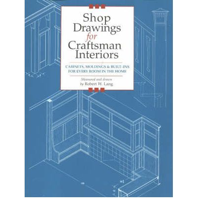 Shop Drawings for Craftsman Interiors : Cabinets, Moldings and Built-ins for Every Room in the Home