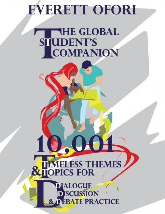 The Global Student's Companion : 10,001 Timeless Themes and Topics for Dialogue, Discussion, and Debate Practice
