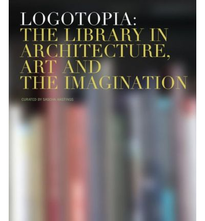 Logotopia : The Library in Architecture, Art and the Imagination