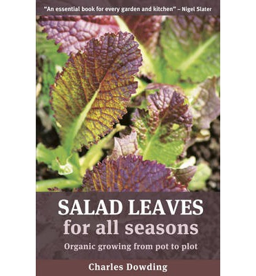 Salad Leaves for All Seasons : Organic Growing from Pot to Plot