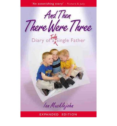 And Then There Were Three : Diary of a Truly Single Father