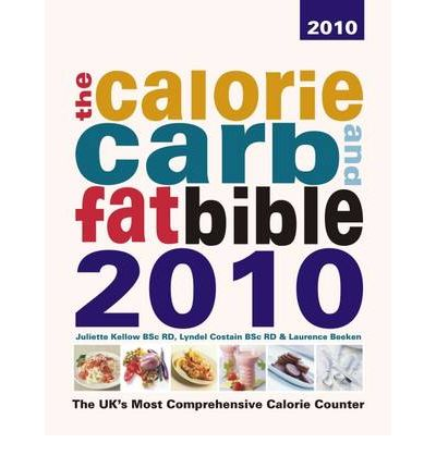 The Calorie, Carb and Fat Bible 2010 : The UK's Most Comprehensive Calorie Counter