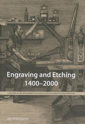 Engraving and Etching 1400-2000 : A History of the Development of Manual Intaglio Printmaking Processes