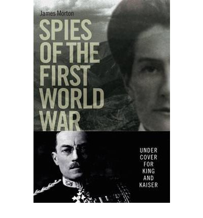 Spies of the First World War : Under Cover for King and Kaiser