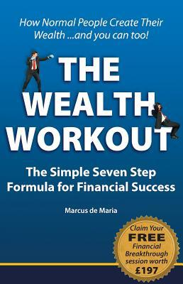 Wealth Workout : The Simple Seven Step Formula for Financial Success