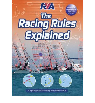 RYA: The Racing Rules Explained 2009-2012 : A Logical Guide to the Racing Rules