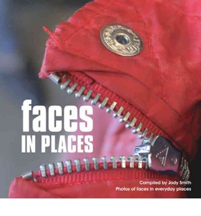 Faces in Places: A Photographic Collection of Faces Found in Everyday Places
