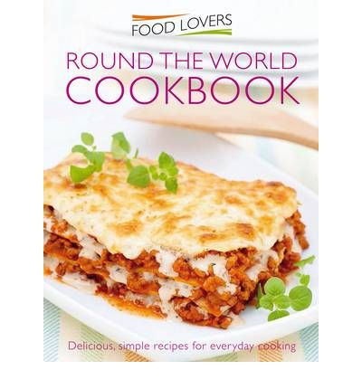 Food lovers recipes from around the world 9781907176784 for Around the world cuisine