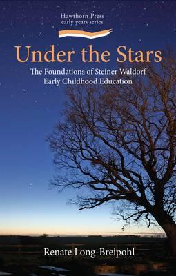 Under the Stars: The Foundation of Steiner Waldorf Early Childhood Education