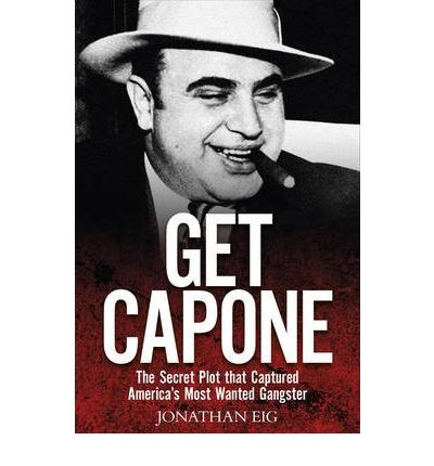 get capone the rise and fall of americas most wanted gangster essay