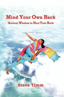 Mind Your Own Back : An Ancient and Effective Treatment to Improve Your Back