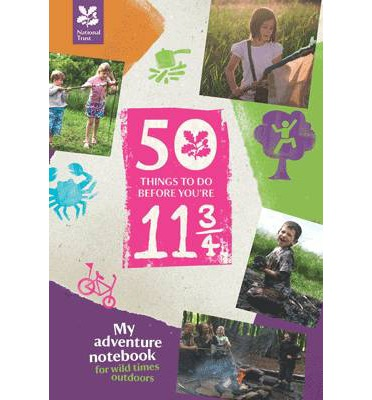 50 Things to Do Before You are 11 3/4: My Adventure Notebook for Wild Times Outdoors