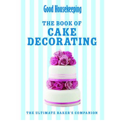 Cake Decorating Books Nz : Good Housekeeping The Cake Decorating Book : Good ...