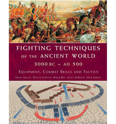 Fighting Techniques of the Ancient World 3000 BC-500 AD