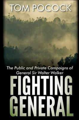 Fighting General : The Public and Private Campaigns of General Sir Walter Walker