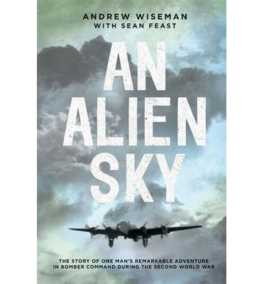 An Alien Sky : The Story of One Man's Remarkable Adventure in Bomber Command During the Second World War