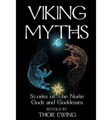 Viking Myths : Stories of the Norse Gods and Goddesses