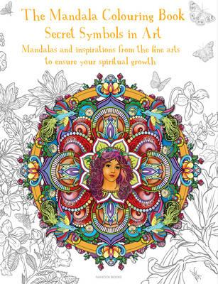 Lehrbücher herunterladen The Mandala Colouring Book : Secret Symbols in Art: Mandalas and Inspirations from the Fine Arts to Ensure Your Spiritual Growth in German PDF