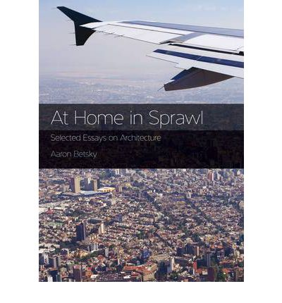 at home in sprawl selected essays on architecture Home shortstuff seedbank architecture and selected essays ralph meaning place architecture meaning and place selected essays ralph.