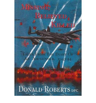 Kostenloser E-Book-Download-Link Missing, Believed Killed : Tales from the Diary of an Air-gunner 1943-44 by Donald Roberts MOBI