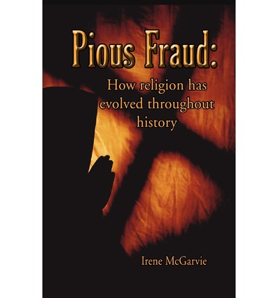 Pious Fraud : How Religion Has Evolved Throughout History
