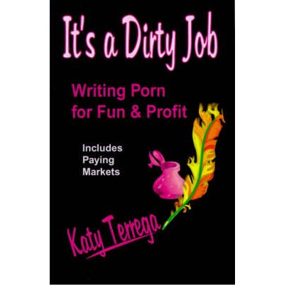 It's a Dirty Job... : Writing Porn for Fun and Profit!