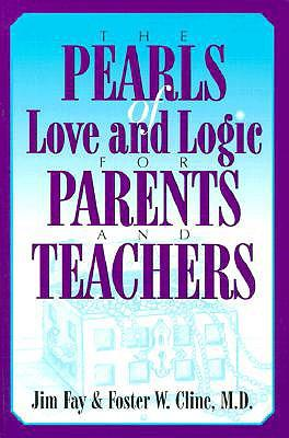 The Pearls of Love and Logic for Parents and Teachers