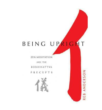 Being Upright : Zen Meditation and the Bodhisattva Precepts