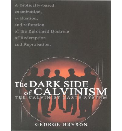 The Dark Side of Calvinism