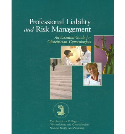 Professional Liability and Risk Management : An Essential Guide for Obstetrician - Gynecologists