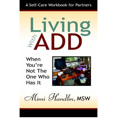 Living With Add When You 39 Re Not The One Who Has It Mimi Handlin 97819