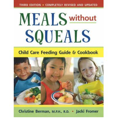 Meals without Squeals : Childcare Feeding Guide and Cookbook