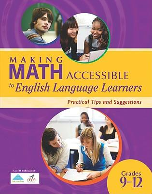 Making Math Accessible to English Language Learners, Grades 9-12 : Practical Tips and Suggestions