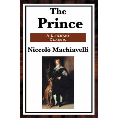 the examination of politics and science in the prince by niccolo machiavelli Machiavelli's most famous political work, the prince, was a masterful act of political deception i argue that machiavelli's intention was a republican one: to undo lorenzo de medici by giving him advice that would jeopardize his power, hasten his overthrow, and allow for the resurgence of the florentine republic.
