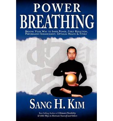 Power Breathing : Breathe Your Way to Inner Power, Stress Reduction, Performance Enhancement, Optimum Health & Fitness