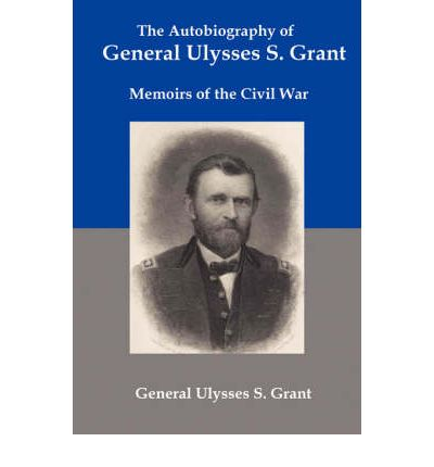 The Autobiography of General Ulysses S Grant