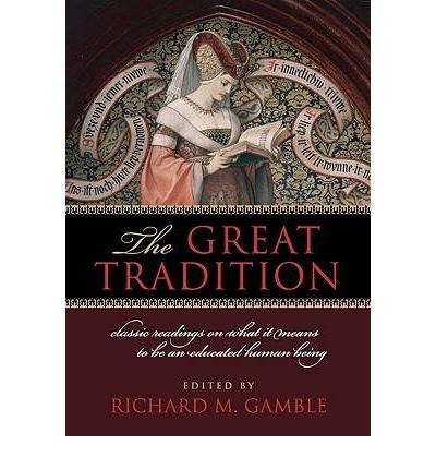 The Great Tradition : Classic Readings on What it Means to be an Educated Human Being