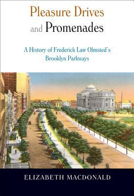 Pleasure Drives and Promenades : The History of Frederick Law Olmsted's Brooklyn Parkways