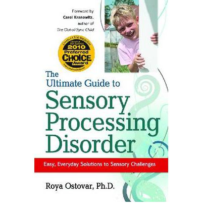 The Ultimate Guide to Sensory Processing in Children : Easy, Everyday Solutions to Sensory Challenges