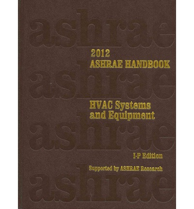2012 Ashrae Handbook : Heating, Ventilating, and Air-Conditioning Systems and Equipment: Inch-Pound Edition
