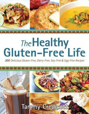 The Healthy Gluten Free Life: 200 Delicious Gluten-Free, Dairy-Free, Soy-Free and Egg-Free Recipes!